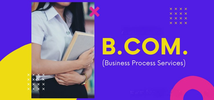All about B.Com Business Process Services (BPS) Course