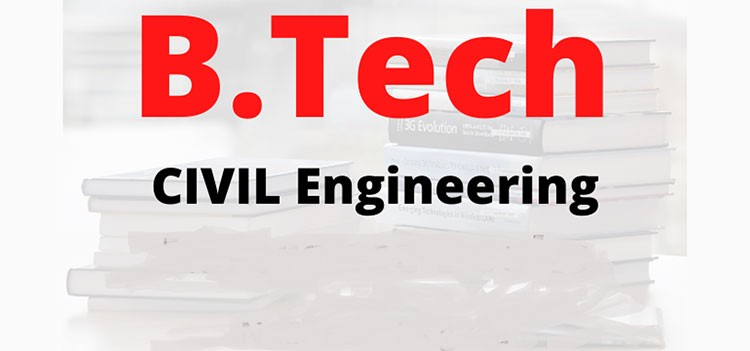 All about B.Tech/BE Civil Engineering Course